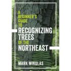 A BEGINNERS GUIDE TO RECOGNIZING TREES OF THE NORTHEAST